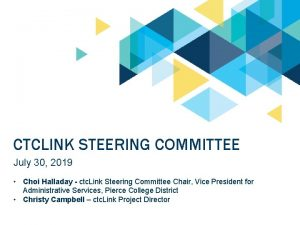 CTCLINK STEERING COMMITTEE July 30 2019 Choi Halladay