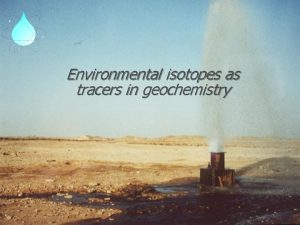 Environmental isotopes as tracers in geochemistry Environmental Isotopes
