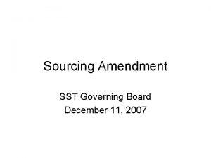 Sourcing Amendment SST Governing Board December 11 2007