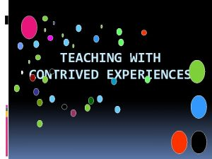 TEACHING WITH CONTRIVED EXPERIENCES CONTRIVED EXPERIENCES is edited