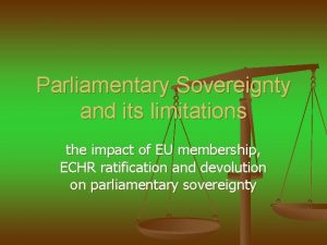 Parliamentary Sovereignty and its limitations the impact of