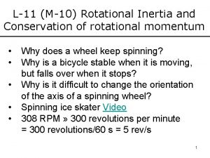 L11 M10 Rotational Inertia and Conservation of rotational