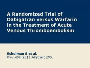 A Randomized Trial of Dabigatran versus Warfarin in