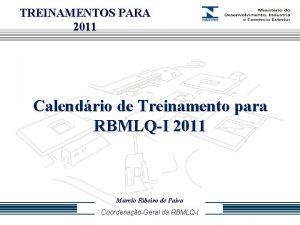 TREINAMENTOS PARA 2011 Calendrio de Treinamento para RBMLQI
