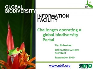 GLOBAL BIODIVERSITY INFORMATION FACILITY Challenges operating a global