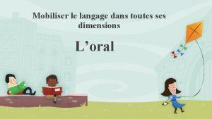 Mobiliser le langage dans toutes ses dimensions Loral