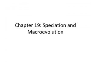 Chapter 19 Speciation and Macroevolution Biological Species Concept