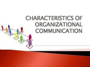 CHARACTERISTICS OF ORGANIZATIONAL COMMUNICATION CHARACTERISTICS 1 Management systems