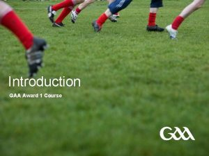Introduction GAA Award 1 Course FILTE Welcome 2