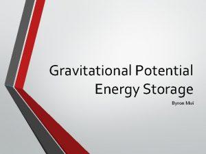 Gravitational Potential Energy Storage Byron Mui Overview StoringReleasing