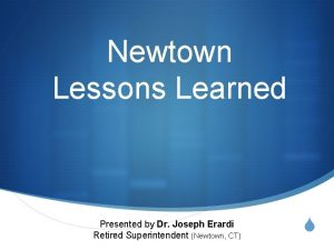 Newtown Lessons Learned Presented by Dr Joseph Erardi