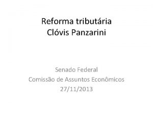Reforma tributria Clvis Panzarini Senado Federal Comisso de