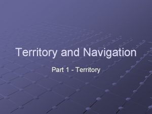 Territory and Navigation Part 1 Territory Territoriality Lots