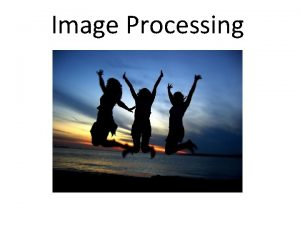 Image Processing Overview Images Pixel Filters Neighborhood Filters