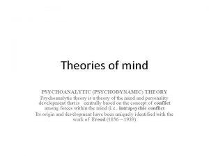Theories of mind PSYCHOANALYTIC PSYCHODYNAMIC THEORY Psychoanalytic theory