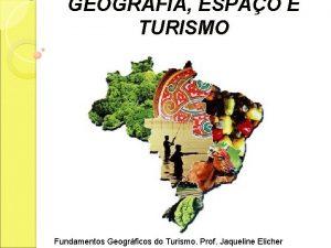 GEOGRAFIA ESPAO E TURISMO Fundamentos Geogrficos do Turismo