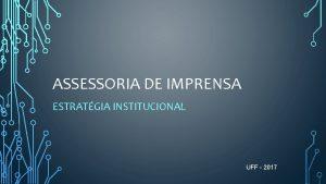 ASSESSORIA DE IMPRENSA ESTRATGIA INSTITUCIONAL UFF 2017 PAULO