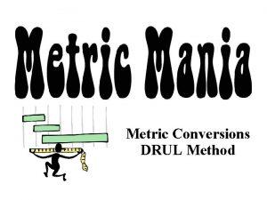 Metric Conversions DRUL Method Warmup Writing Metric Terms