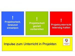 Projektarbeit bewusst einsetzen Projektarbeit gezielt vorbereiten Projektunterricht lebendig