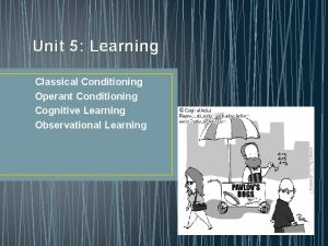 Unit 5 Learning Classical Conditioning Operant Conditioning Cognitive