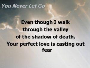 You Never Let Go Even though I walk