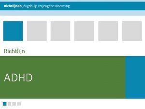 Richtlijn ADHD Instructie voor presentator Waarom deze powerpoint