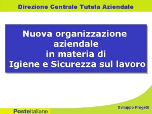 Direzione Centrale Tutela Aziendale Nuova organizzazione aziendale in