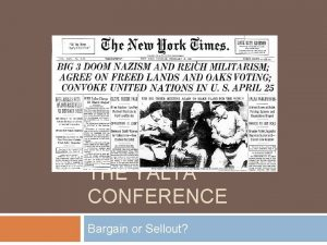THE YALTA CONFERENCE Bargain or Sellout Yalta Conference