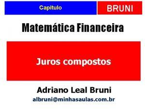 Captulo BRUNI Matemtica Financeira Juros compostos Adriano Leal