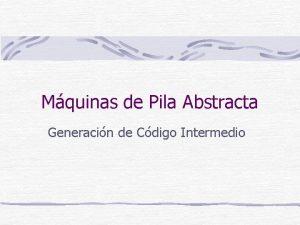 Mquinas de Pila Abstracta Generacin de Cdigo Intermedio