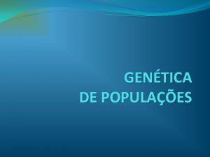 GENTICA DE POPULAES CONCEITO a rea da Gentica