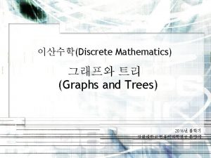 Graphs and Trees Graphs and Graph Models Graph