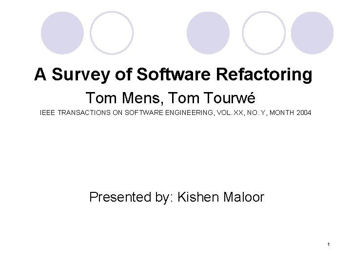 A Survey of Software Refactoring Tom Mens Tom
