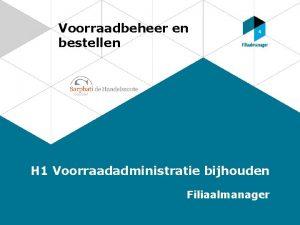 Voorraadbeheer en bestellen H 1 Voorraadadministratie bijhouden Filiaalmanager