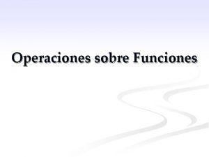 Operaciones sobre Funciones Operaciones Aritmticas n Dado dos
