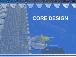 CORE DESIGN Definition Of Core The central of