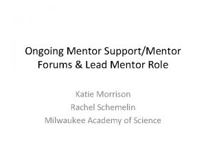 Ongoing Mentor SupportMentor Forums Lead Mentor Role Katie