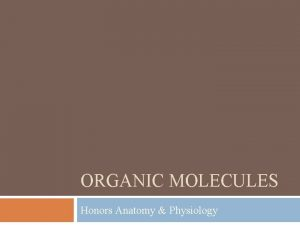 ORGANIC MOLECULES Honors Anatomy Physiology 4 Categories 1