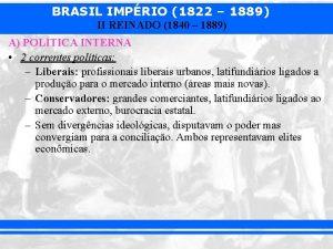 BRASIL IMPRIO 1822 1889 II REINADO 1840 1889
