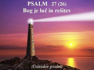 PSALM 27 26 Bog je lu in reitev
