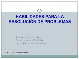 HABILIDADES PARA LA RESOLUCIN DE PROBLEMAS Joaqun lvarez