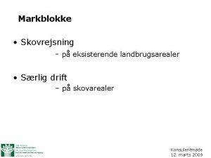 Markblokke Skovrejsning p eksisterende landbrugsarealer Srlig drift p