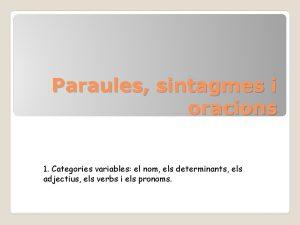 Paraules sintagmes i oracions 1 Categories variables el