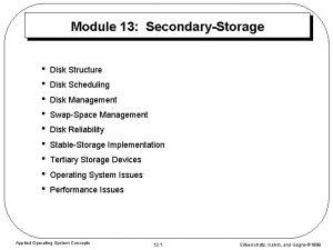 Module 13 SecondaryStorage Disk Structure Disk Scheduling Disk