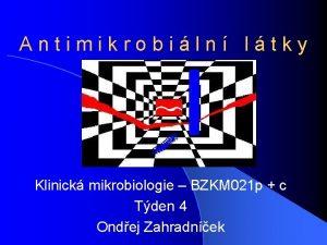 Antimikrobiln ltky Klinick mikrobiologie BZKM 021 p c
