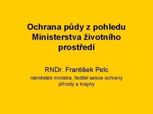 Ochrana pdy z pohledu Ministerstva ivotnho prosted RNDr