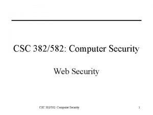 CSC 382582 Computer Security Web Security CSC 382582