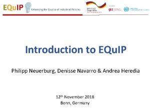 Introduction to EQu IP Philipp Neuerburg Denisse Navarro