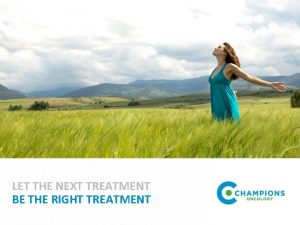 LET THE NEXT TREATMENT BE THE RIGHT TREATMENT