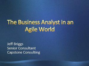 The Business Analyst in an Agile World Jeff